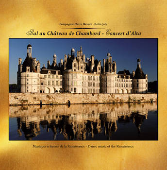 CD Renaissance Bal au Château de Chambord - Concert d'Alta