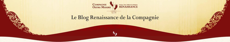 Le Blog Renaissance de la Compagnie Outre Mesure