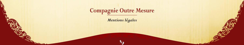 Compagnie Renaissance Outre Mesure mentions légales