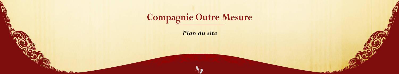 Compagnie Renaissance Outre Mesure plan du site